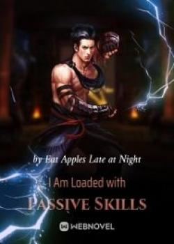 I Am Loaded With Passive Skills